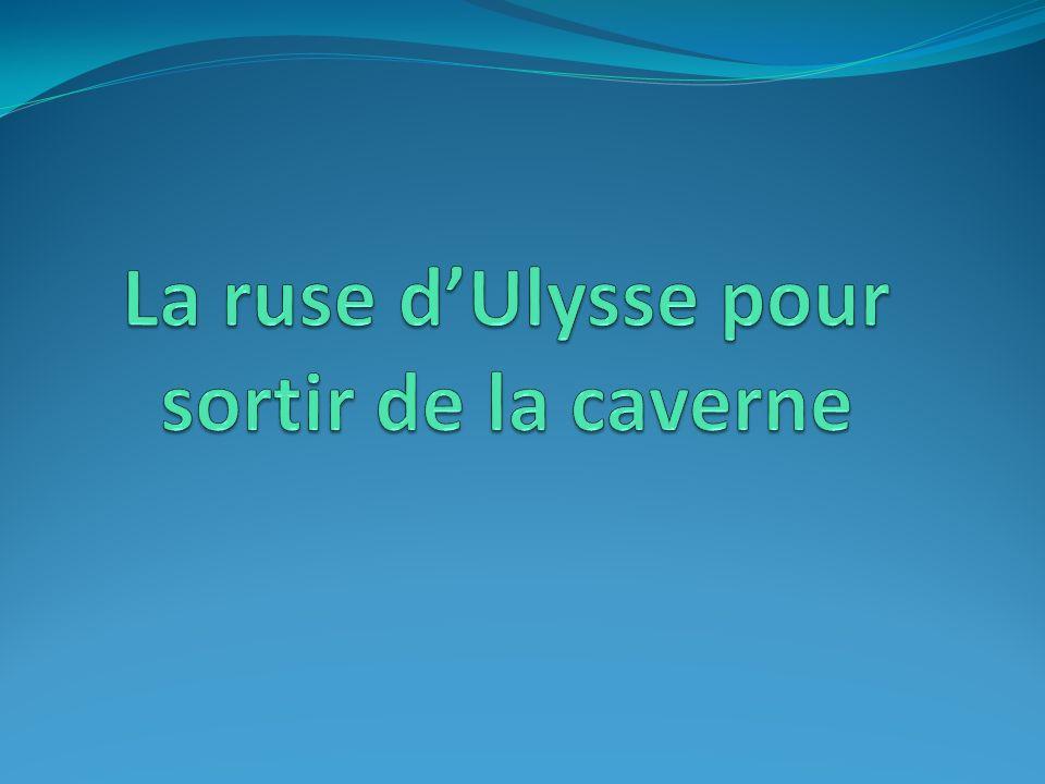 La ruse d'Ulysse pour sortir de la caverne