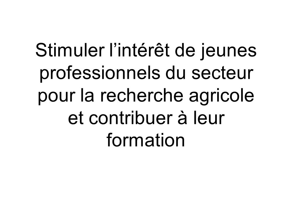 Stimuler l'intérêt de jeunes professionnels du secteur pour la recherche agricole et contribuer à leur formation