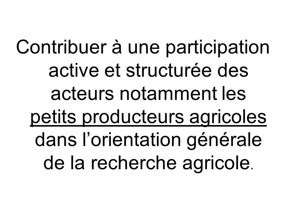 Contribuer à une participation active et structurée des acteurs notamment les petits producteurs agricoles dans l'orientation générale de la recherche agricole.