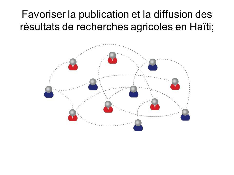 Favoriser la publication et la diffusion des résultats de recherches agricoles en Haïti;