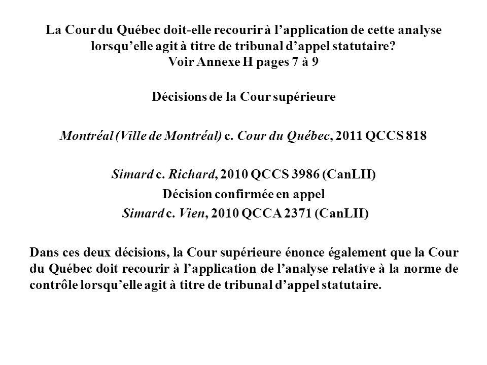 La Cour du Québec doit-elle recourir à l'application de cette analyse lorsqu'elle agit à titre de tribunal d'appel statutaire Voir Annexe H pages 7 à 9