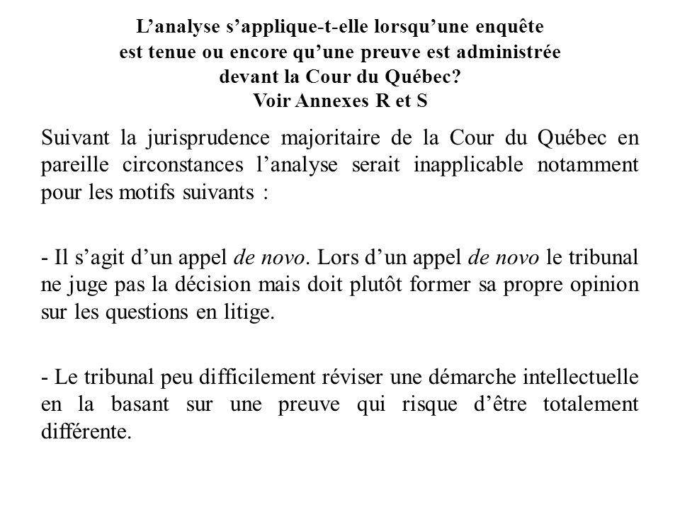 L'analyse s'applique-t-elle lorsqu'une enquête est tenue ou encore qu'une preuve est administrée devant la Cour du Québec Voir Annexes R et S