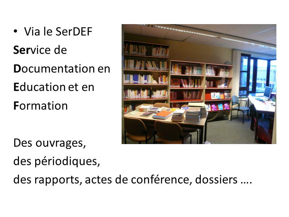 Via le SerDEFService de. Documentation en. Education et en. Formation. Des ouvrages, des périodiques,