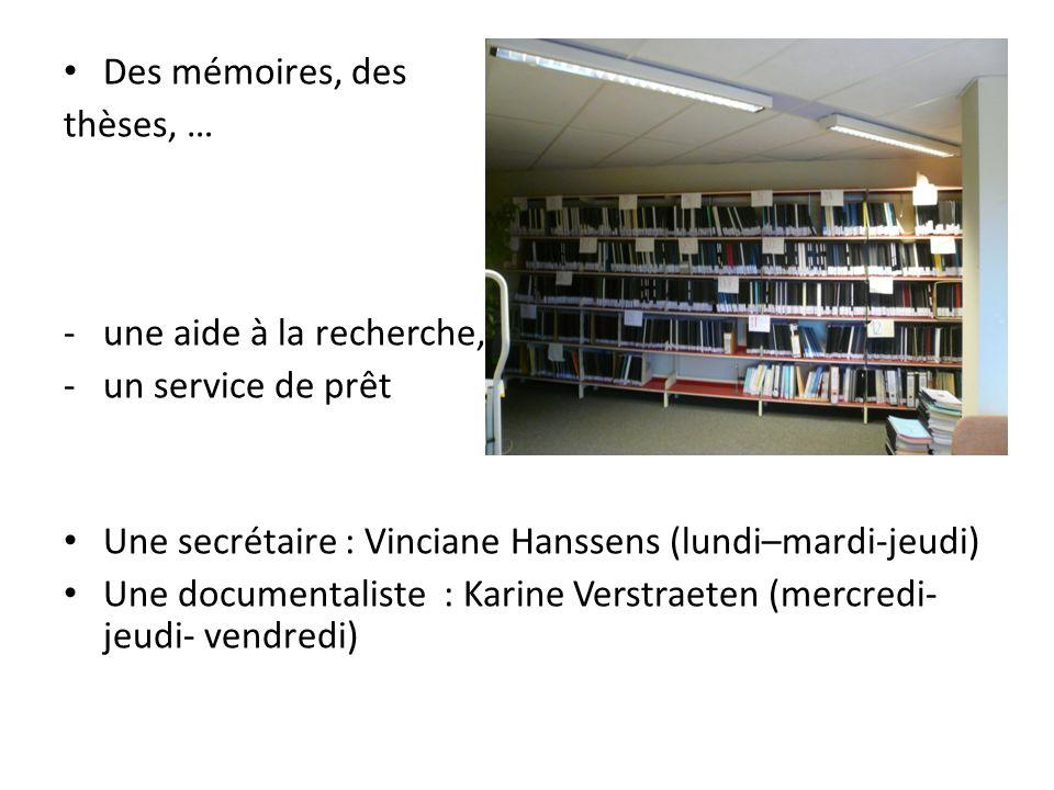 Des mémoires, des thèses, … une aide à la recherche, un service de prêt. Une secrétaire : Vinciane Hanssens (lundi–mardi-jeudi)