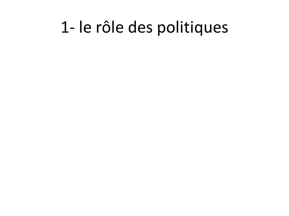 1- le rôle des politiques