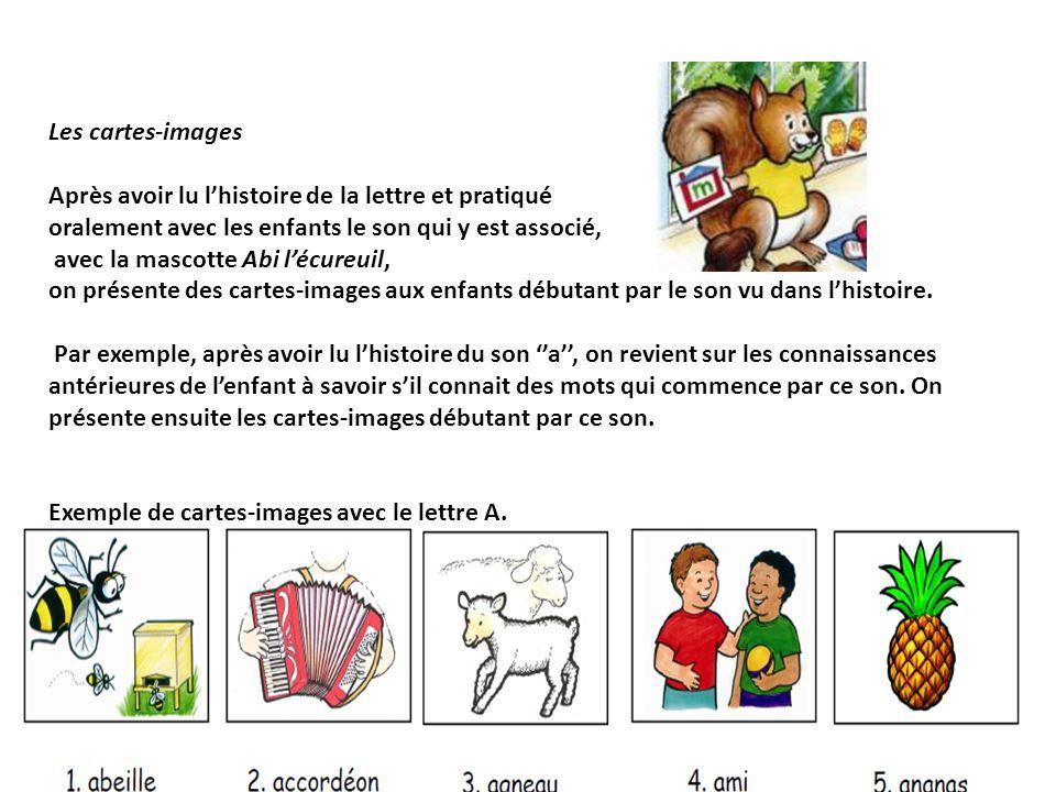 Les cartes-images Après avoir lu l'histoire de la lettre et pratiqué. oralement avec les enfants le son qui y est associé,