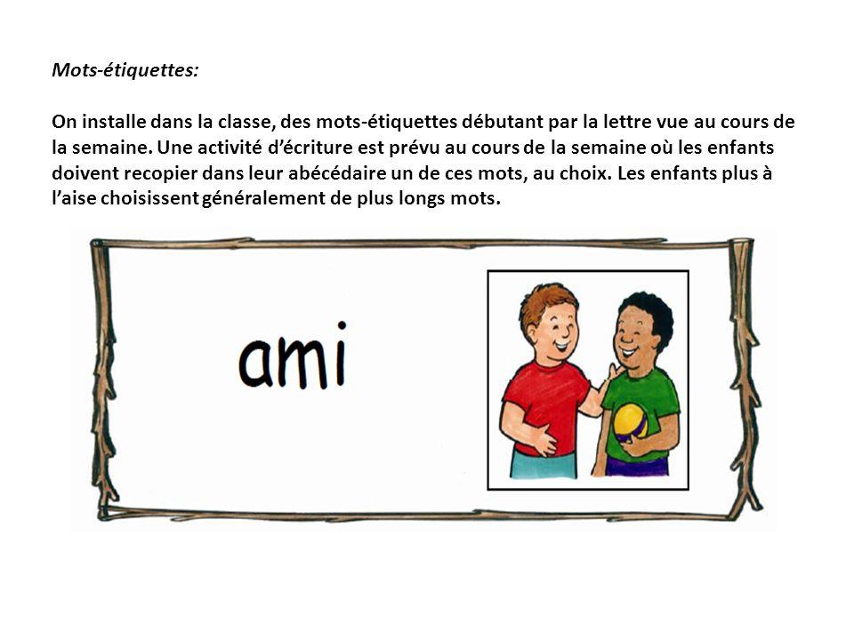 Mots-étiquettes: On installe dans la classe, des mots-étiquettes débutant par la lettre vue au cours de la semaine.