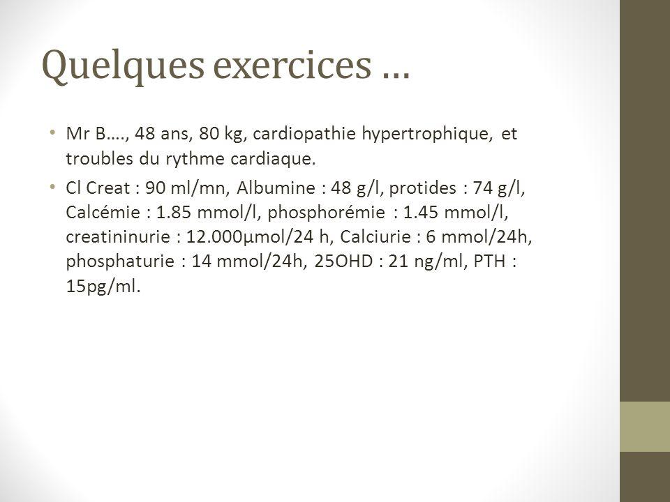 Quelques exercices … Mr B…., 48 ans, 80 kg, cardiopathie hypertrophique, et troubles du rythme cardiaque.