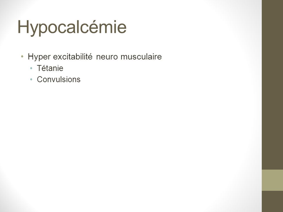 Hypocalcémie Hyper excitabilité neuro musculaire Tétanie Convulsions