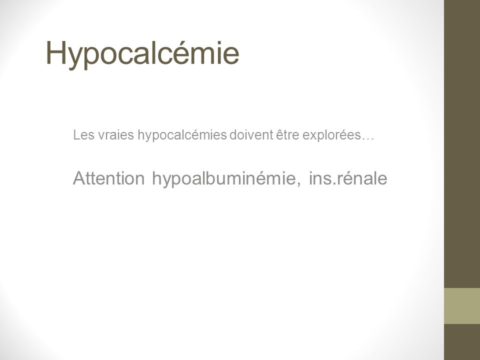 Hypocalcémie Attention hypoalbuminémie, ins.rénale