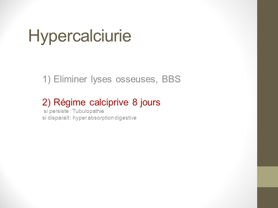 Hypercalciurie 1) Eliminer lyses osseuses, BBS