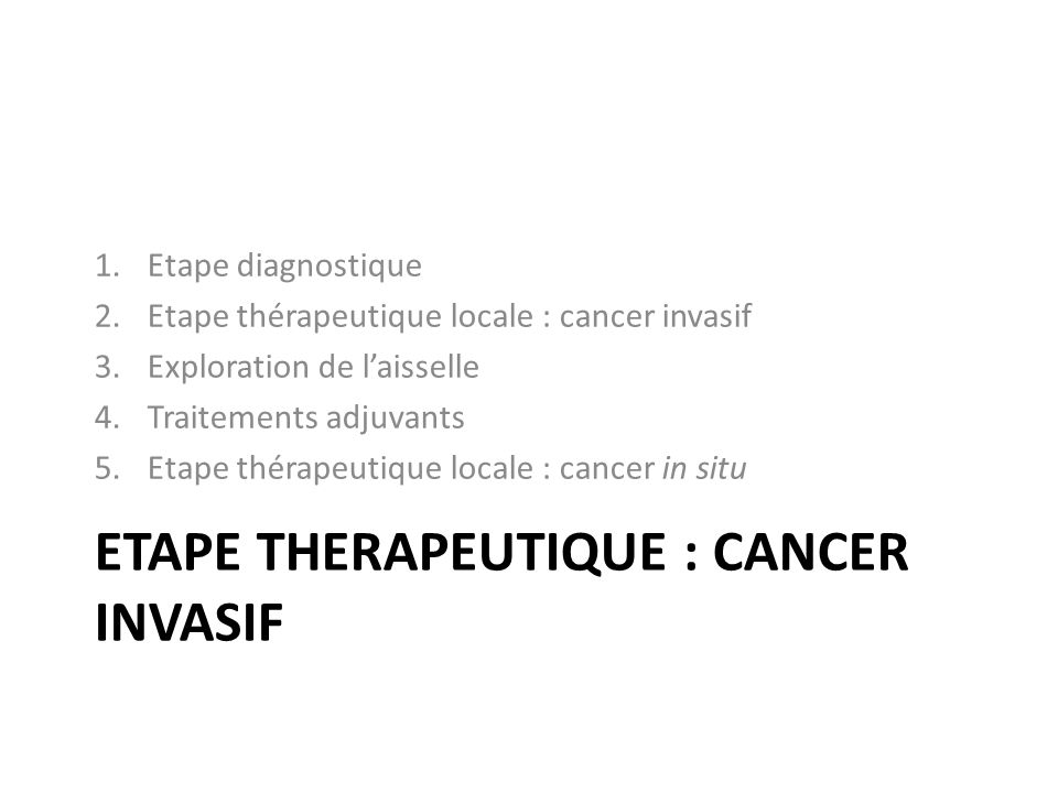 Etape therapeutique : cancer invasif