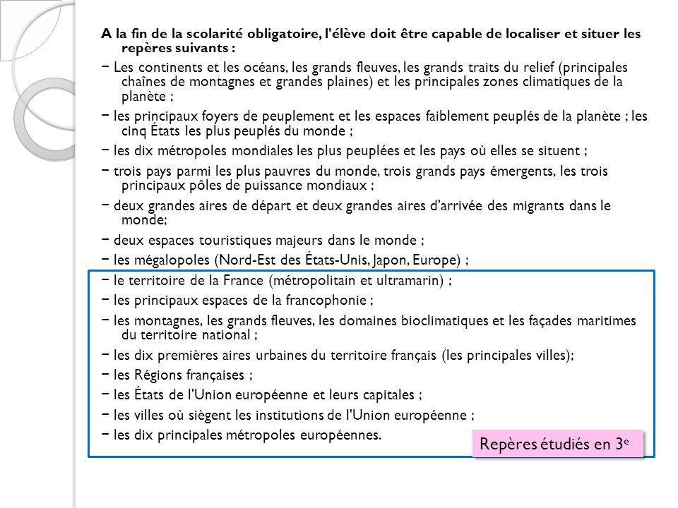 A la fin de la scolarité obligatoire, l élève doit être capable de localiser et situer les repères suivants :