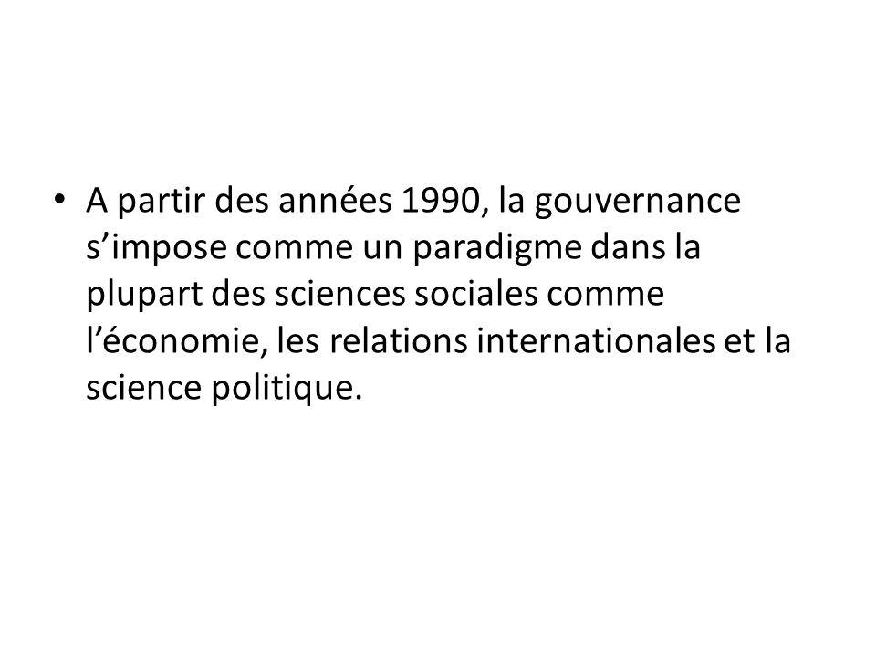 A partir des années 1990, la gouvernance s'impose comme un paradigme dans la plupart des sciences sociales comme l'économie, les relations internationales et la science politique.