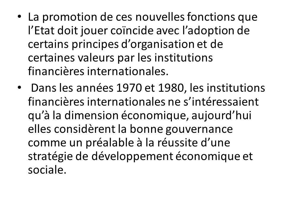 La promotion de ces nouvelles fonctions que l'Etat doit jouer coïncide avec l'adoption de certains principes d'organisation et de certaines valeurs par les institutions financières internationales.