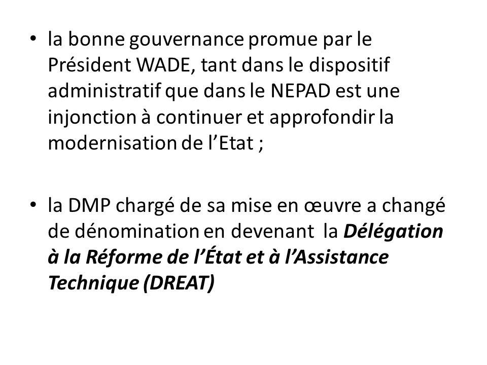 la bonne gouvernance promue par le Président WADE, tant dans le dispositif administratif que dans le NEPAD est une injonction à continuer et approfondir la modernisation de l'Etat ;