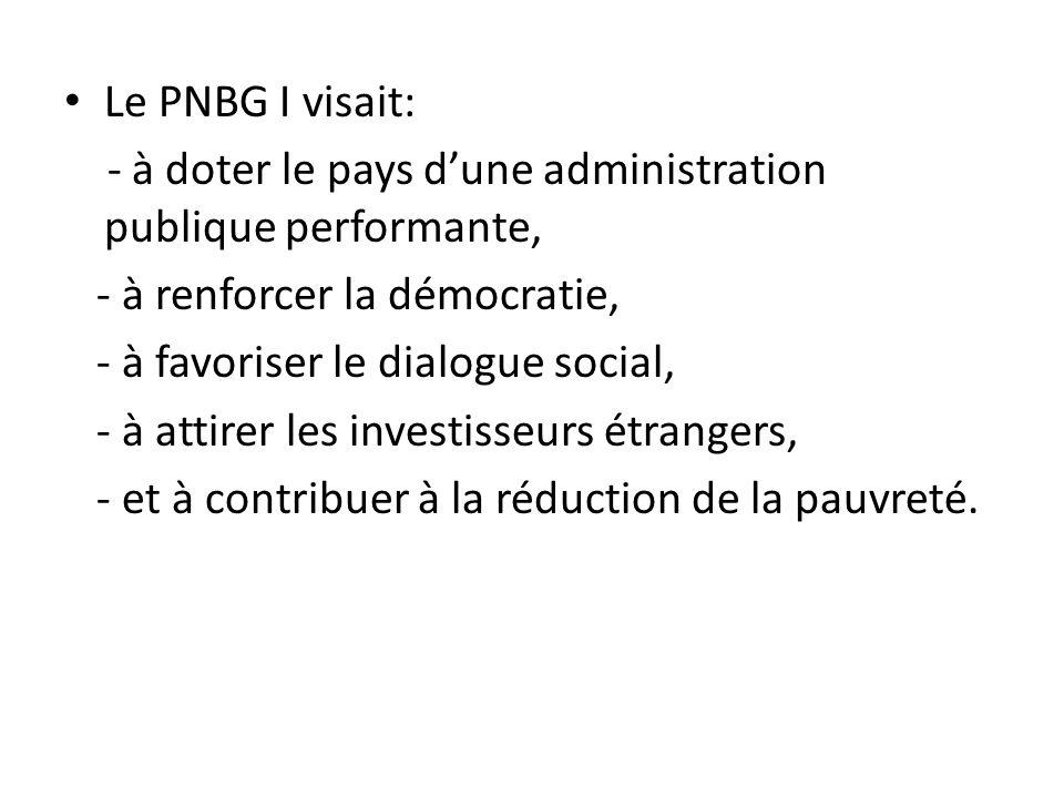 Le PNBG I visait: - à doter le pays d'une administration publique performante, - à renforcer la démocratie,