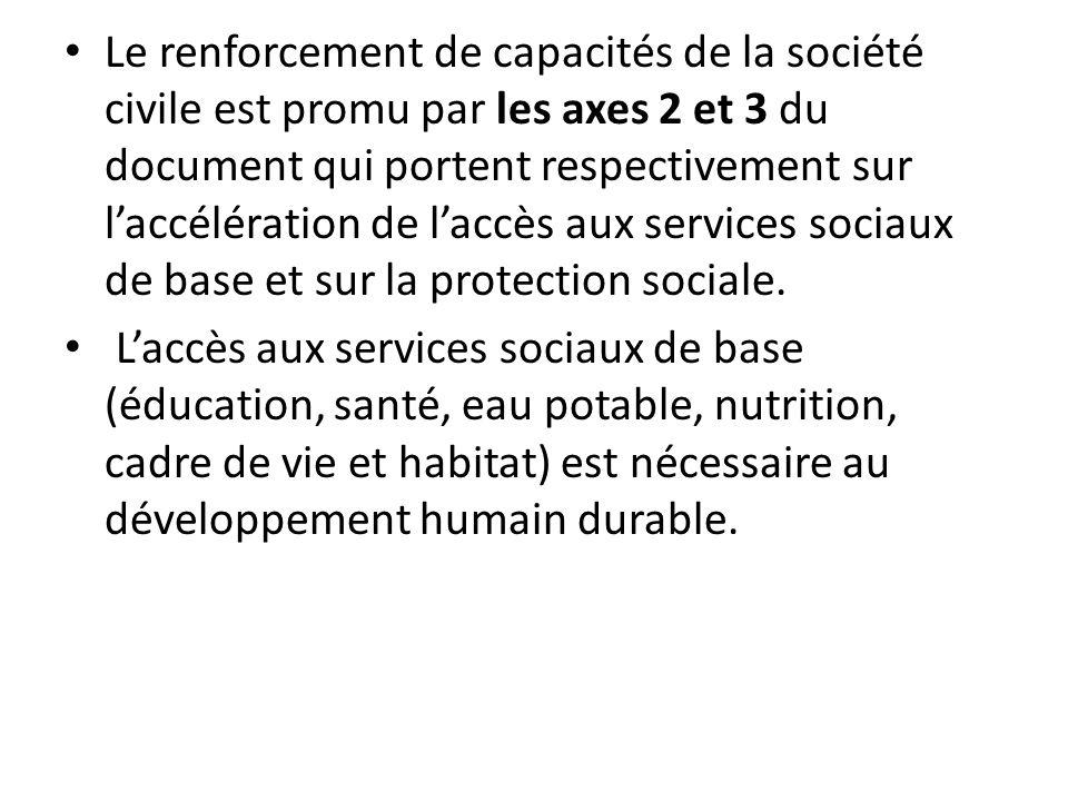 Le renforcement de capacités de la société civile est promu par les axes 2 et 3 du document qui portent respectivement sur l'accélération de l'accès aux services sociaux de base et sur la protection sociale.