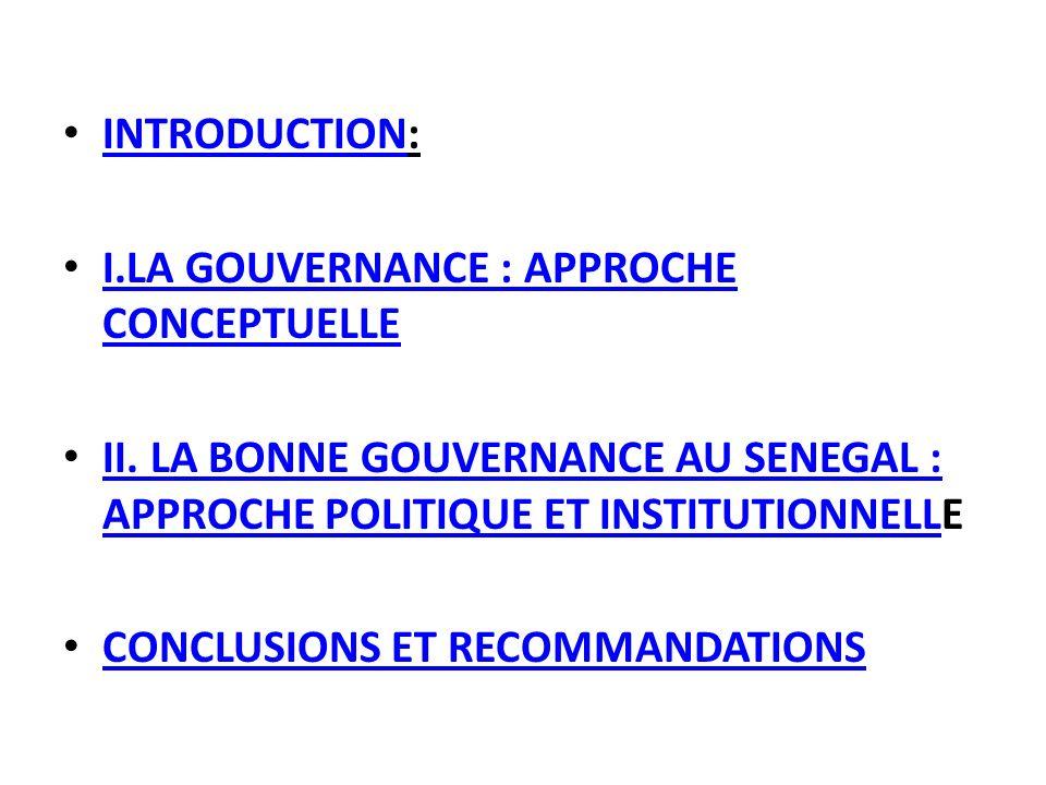 INTRODUCTION: I.LA GOUVERNANCE : APPROCHE CONCEPTUELLE. II. LA BONNE GOUVERNANCE AU SENEGAL : APPROCHE POLITIQUE ET INSTITUTIONNELLE.