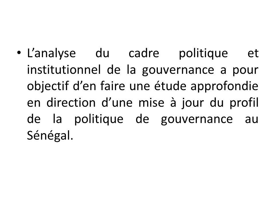 L'analyse du cadre politique et institutionnel de la gouvernance a pour objectif d'en faire une étude approfondie en direction d'une mise à jour du profil de la politique de gouvernance au Sénégal.