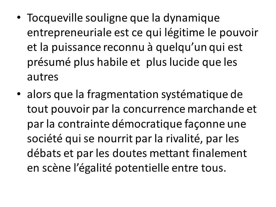 Tocqueville souligne que la dynamique entrepreneuriale est ce qui légitime le pouvoir et la puissance reconnu à quelqu'un qui est présumé plus habile et plus lucide que les autres