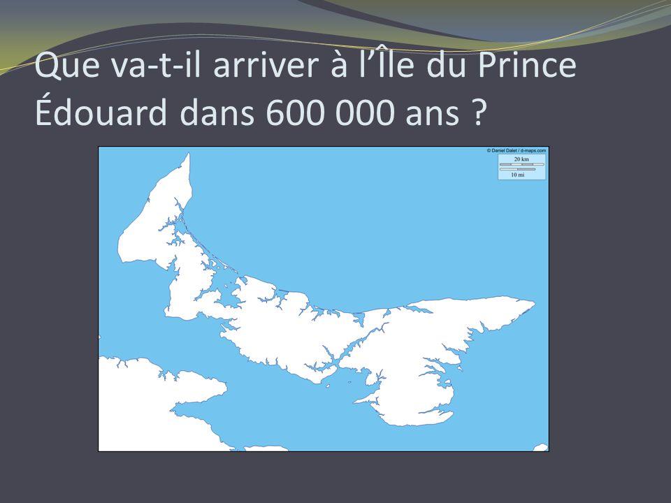 Que va-t-il arriver à l'Île du Prince Édouard dans 600 000 ans