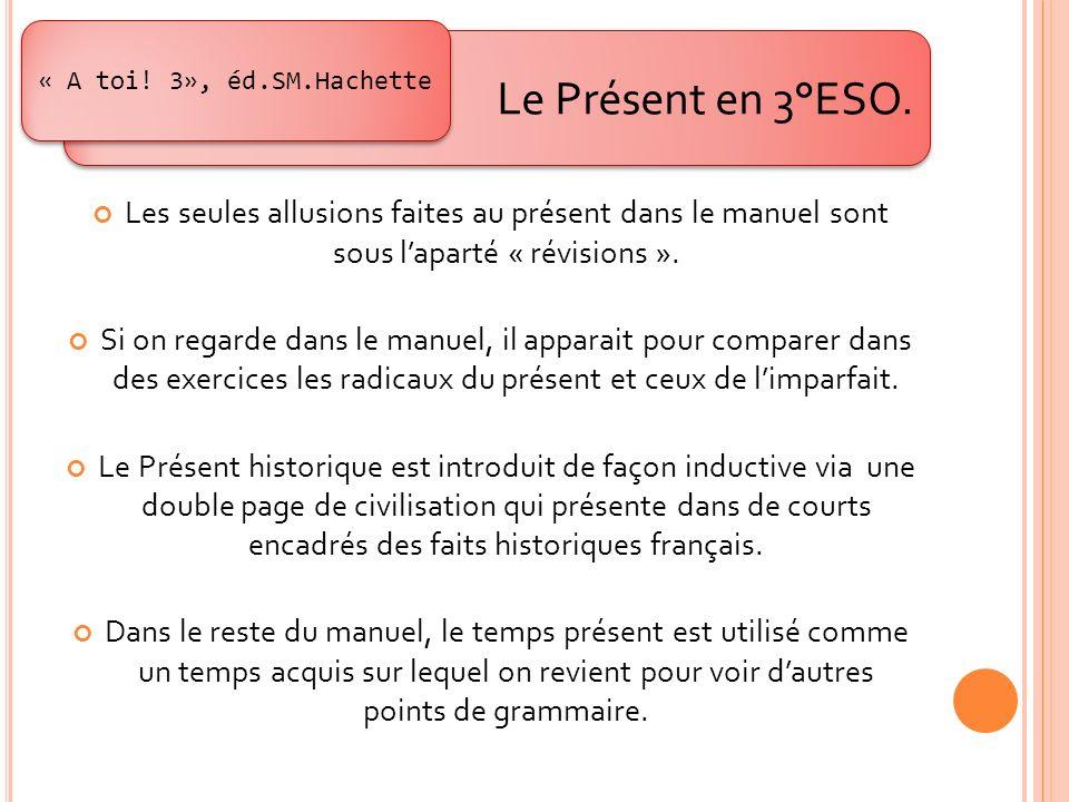 « A toi! 3», éd.SM.Hachette Le Présent en 3°ESO. Les seules allusions faites au présent dans le manuel sont sous l'aparté « révisions ».
