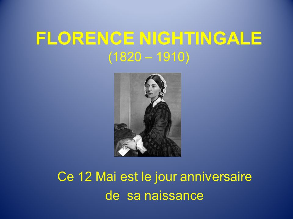 FLORENCE NIGHTINGALE (1820 – 1910)