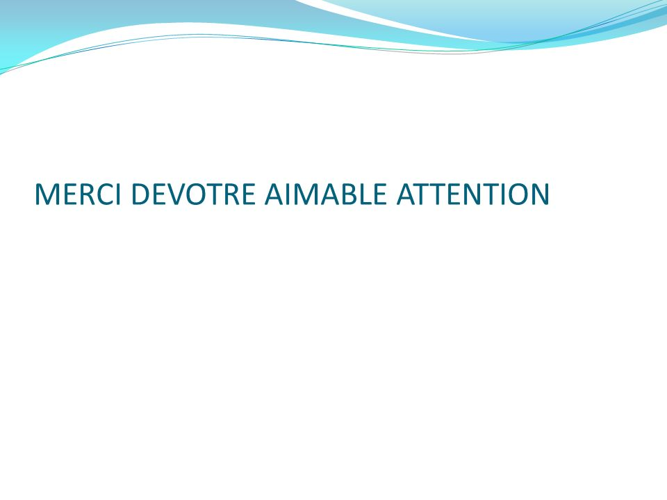 MERCI DEVOTRE AIMABLE ATTENTION