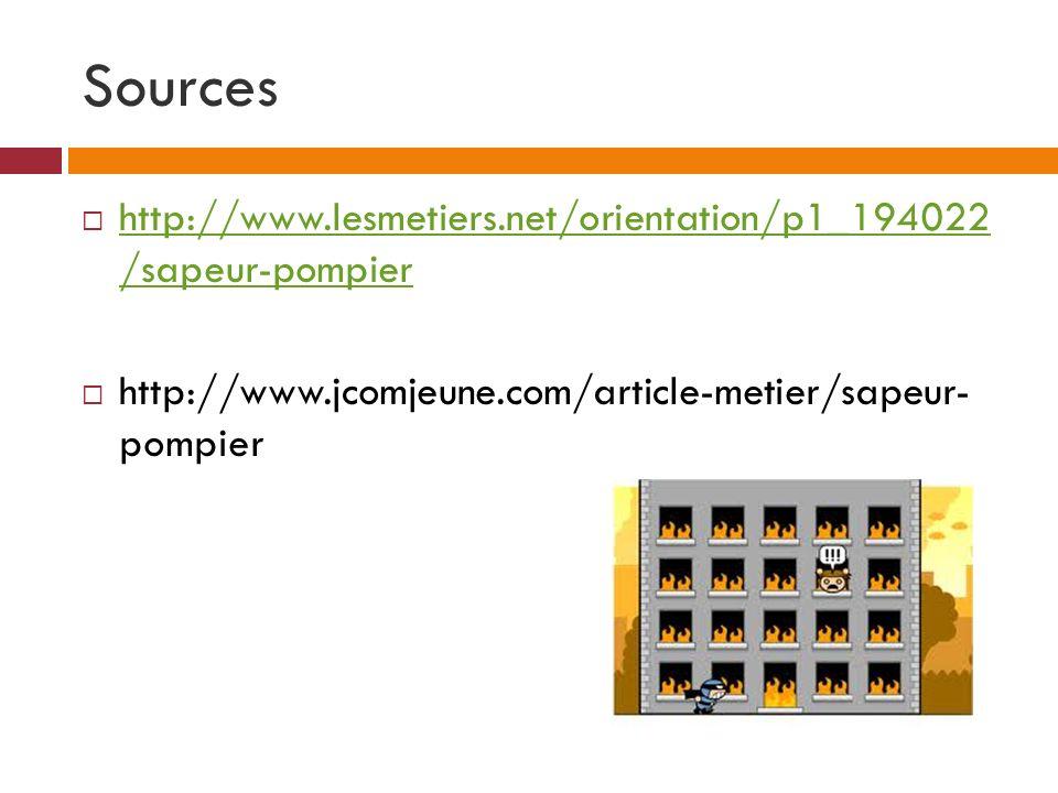 Sources http://www.lesmetiers.net/orientation/p1_194022 /sapeur-pompier.