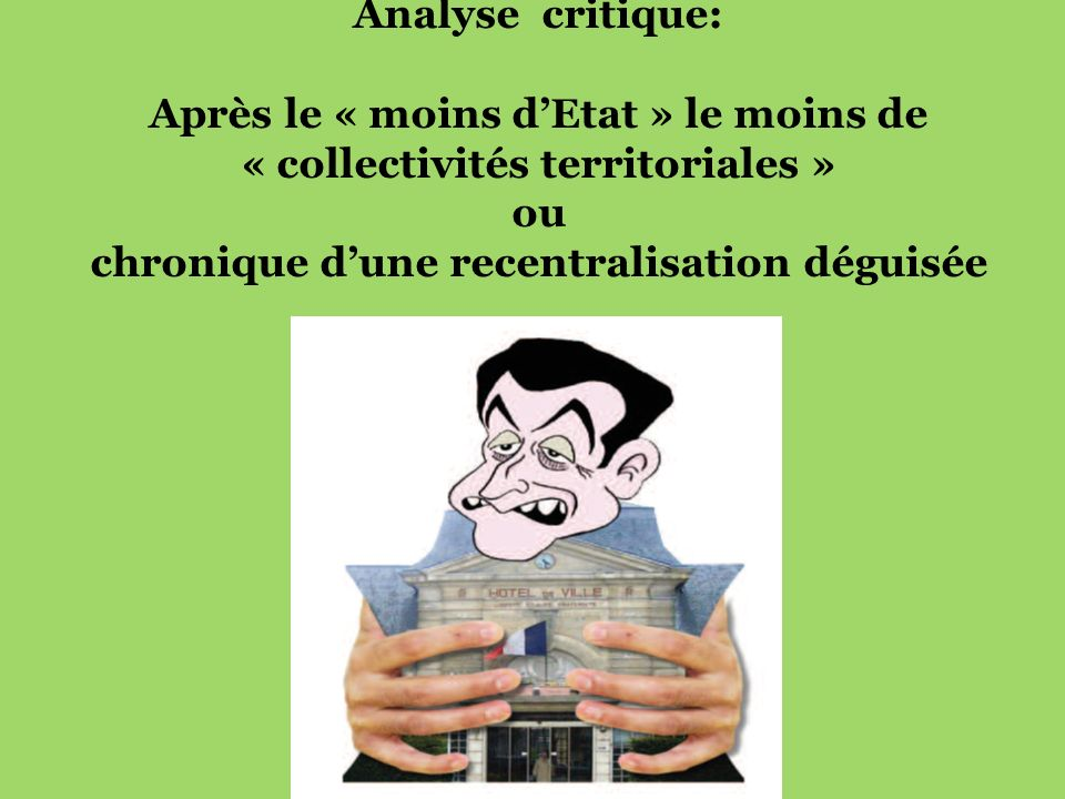 Analyse critique: Après le « moins d'Etat » le moins de « collectivités territoriales » ou chronique d'une recentralisation déguisée