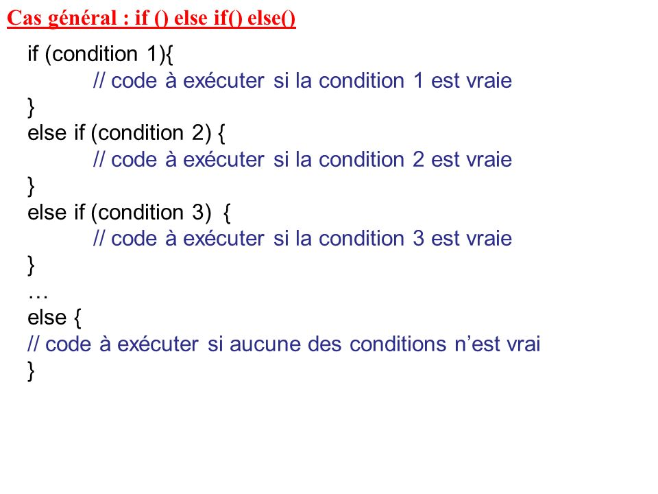 Cas général : if () else if() else()