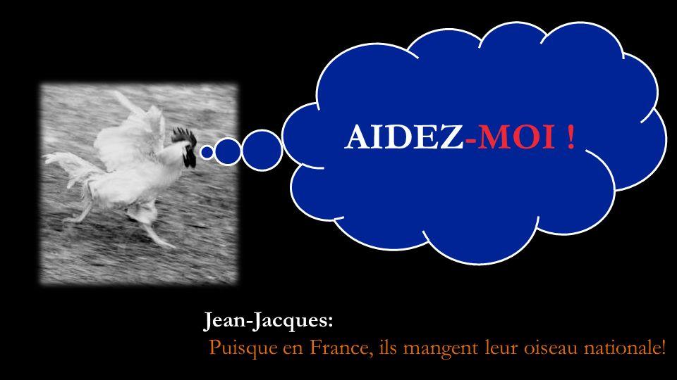 Puisque en France, ils mangent leur oiseau nationale!