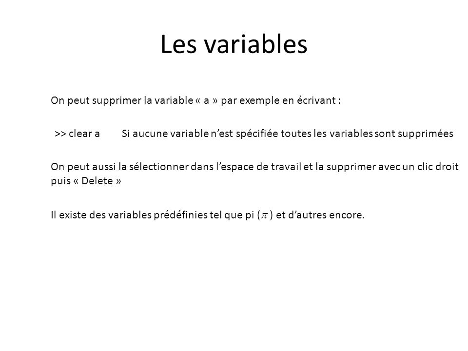 Les variables On peut supprimer la variable « a » par exemple en écrivant :