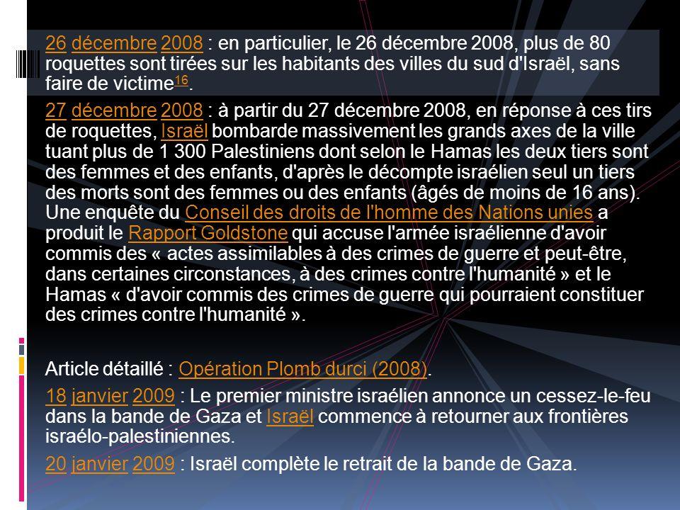 26 décembre 2008 : en particulier, le 26 décembre 2008, plus de 80 roquettes sont tirées sur les habitants des villes du sud d Israël, sans faire de victime16.