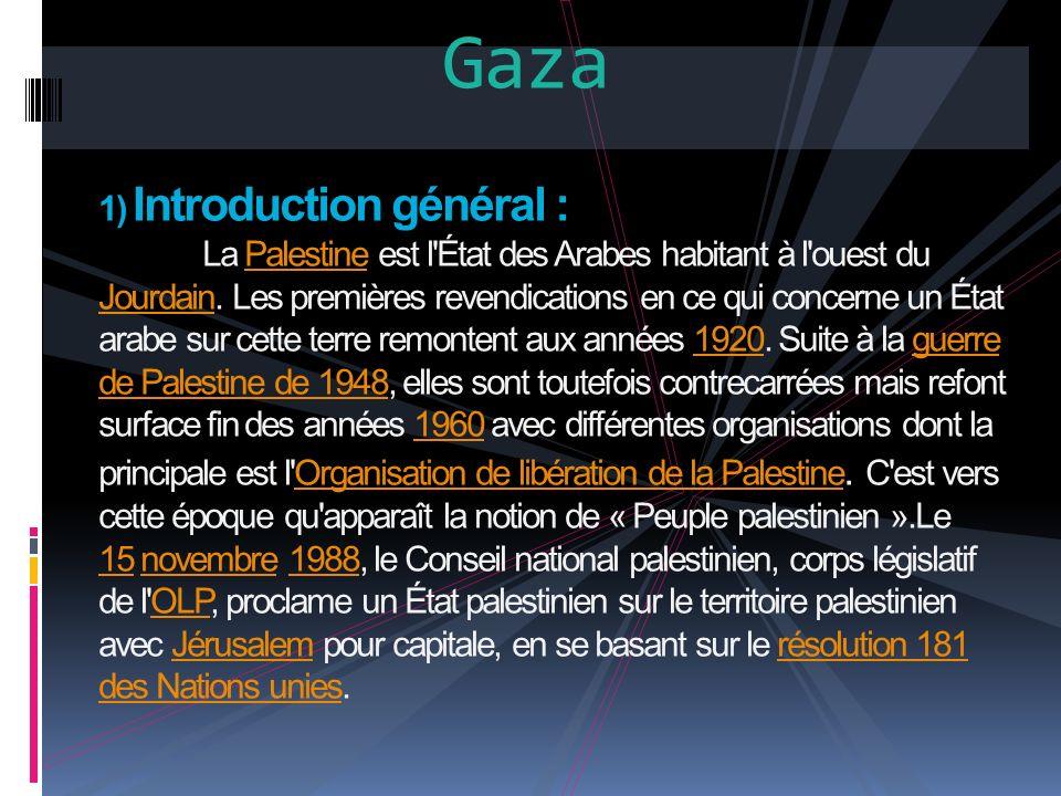 Gaza 1) Introduction général : La Palestine est l État des Arabes habitant à l ouest du Jourdain.