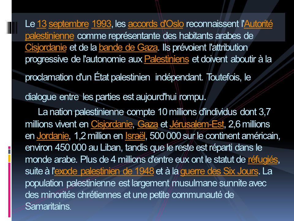 Le 13 septembre 1993, les accords d Oslo reconnaissent l Autorité palestinienne comme représentante des habitants arabes de Cisjordanie et de la bande de Gaza.