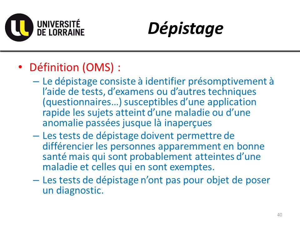 Dépistage Définition (OMS) :