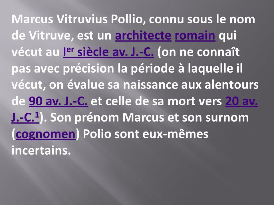 Marcus Vitruvius Pollio, connu sous le nom de Vitruve, est un architecte romain qui
