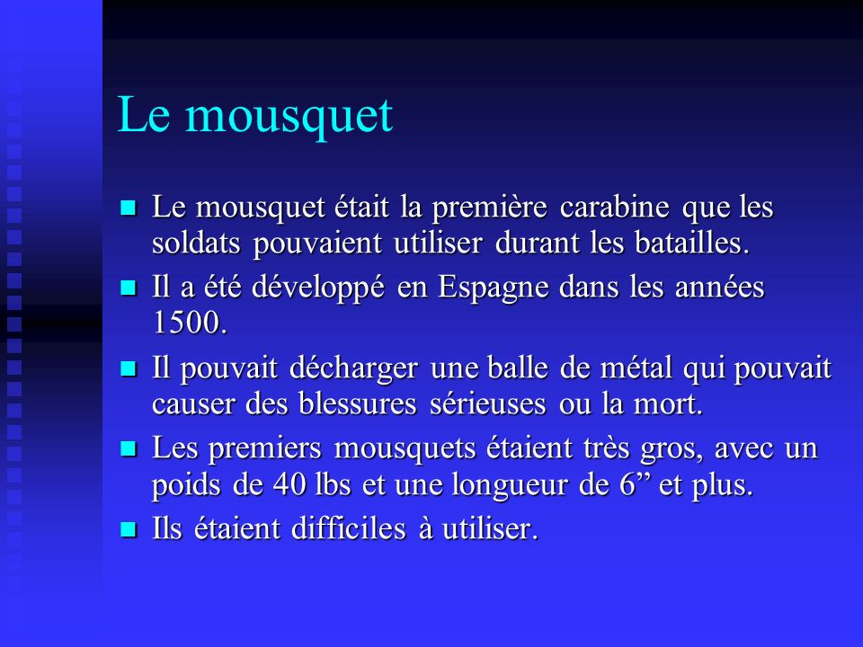 Le mousquet Le mousquet était la première carabine que les soldats pouvaient utiliser durant les batailles.