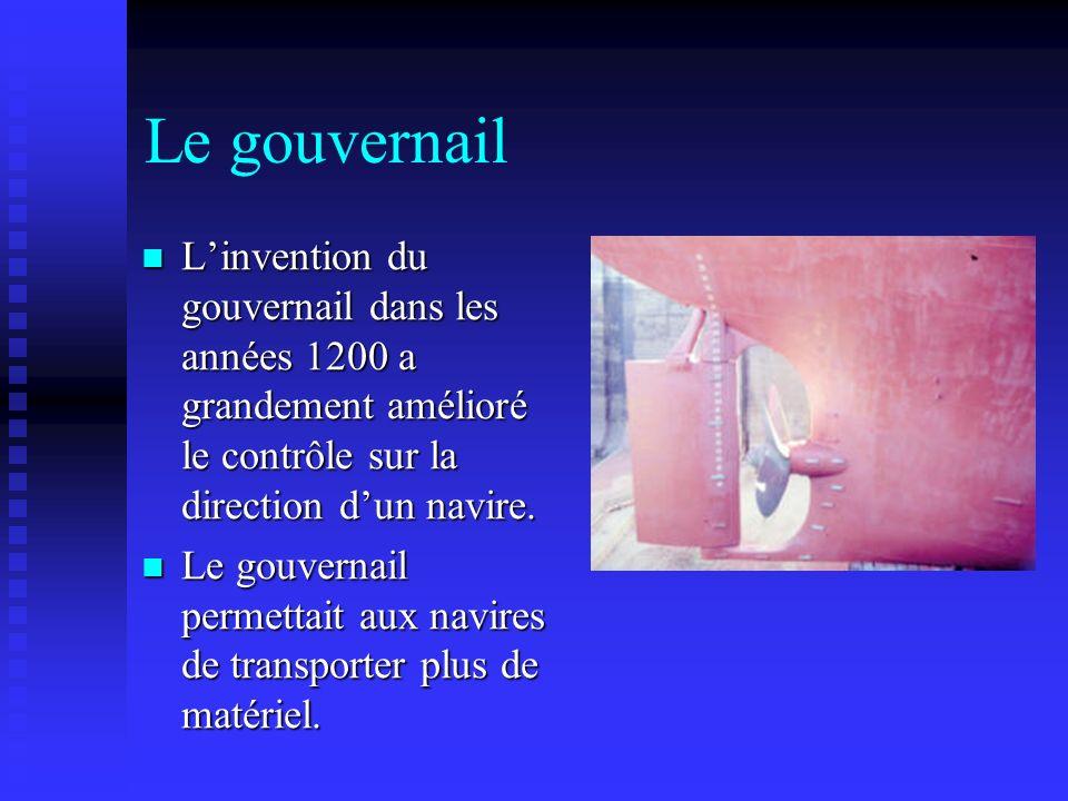 Le gouvernail L'invention du gouvernail dans les années 1200 a grandement amélioré le contrôle sur la direction d'un navire.