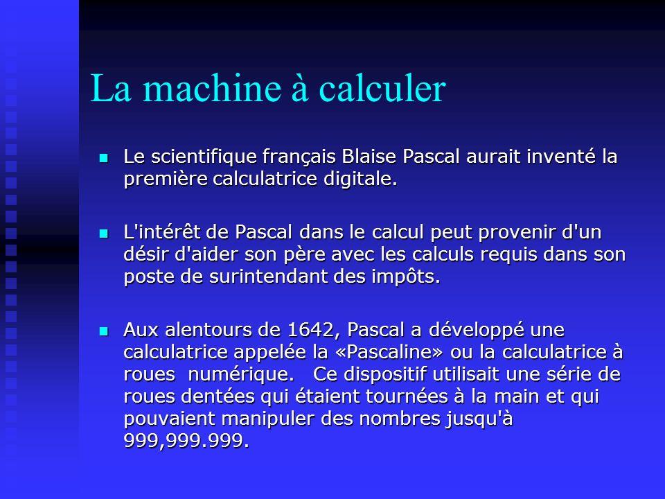 La machine à calculer Le scientifique français Blaise Pascal aurait inventé la première calculatrice digitale.