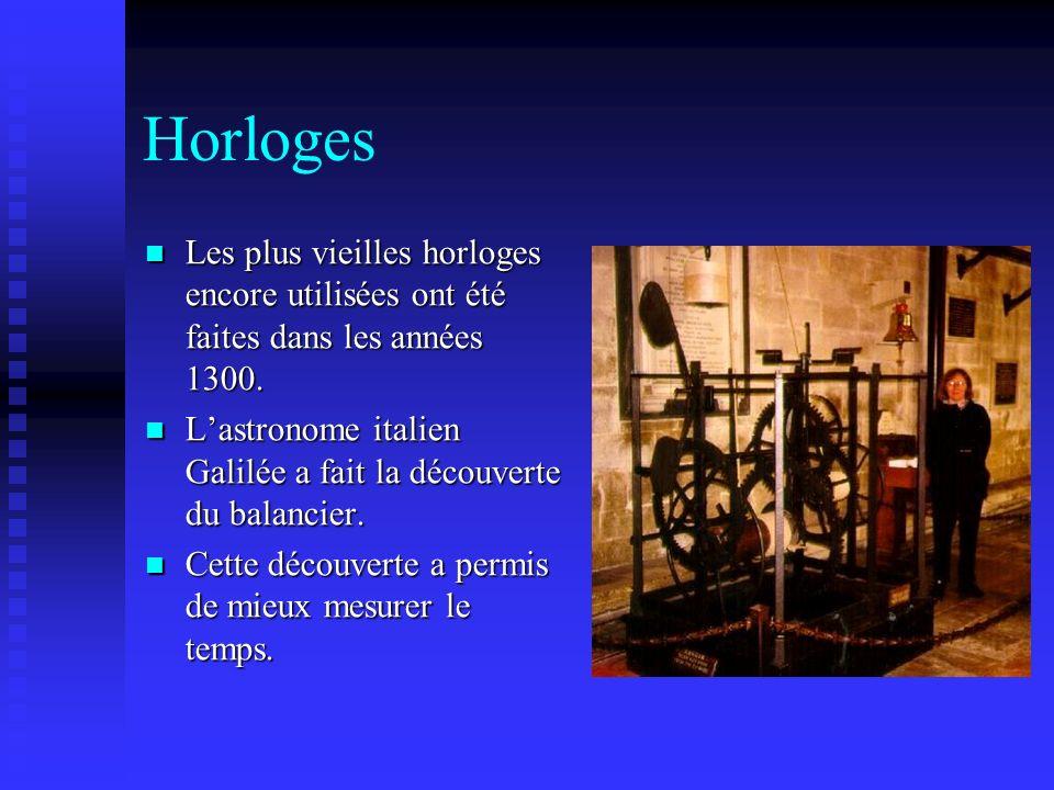 Horloges Les plus vieilles horloges encore utilisées ont été faites dans les années 1300.