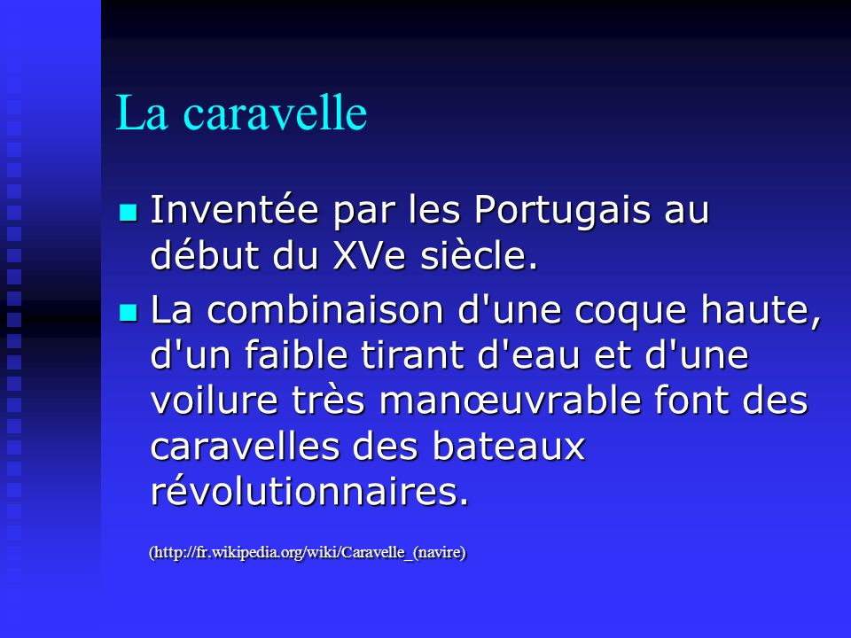 La caravelle Inventée par les Portugais au début du XVe siècle.