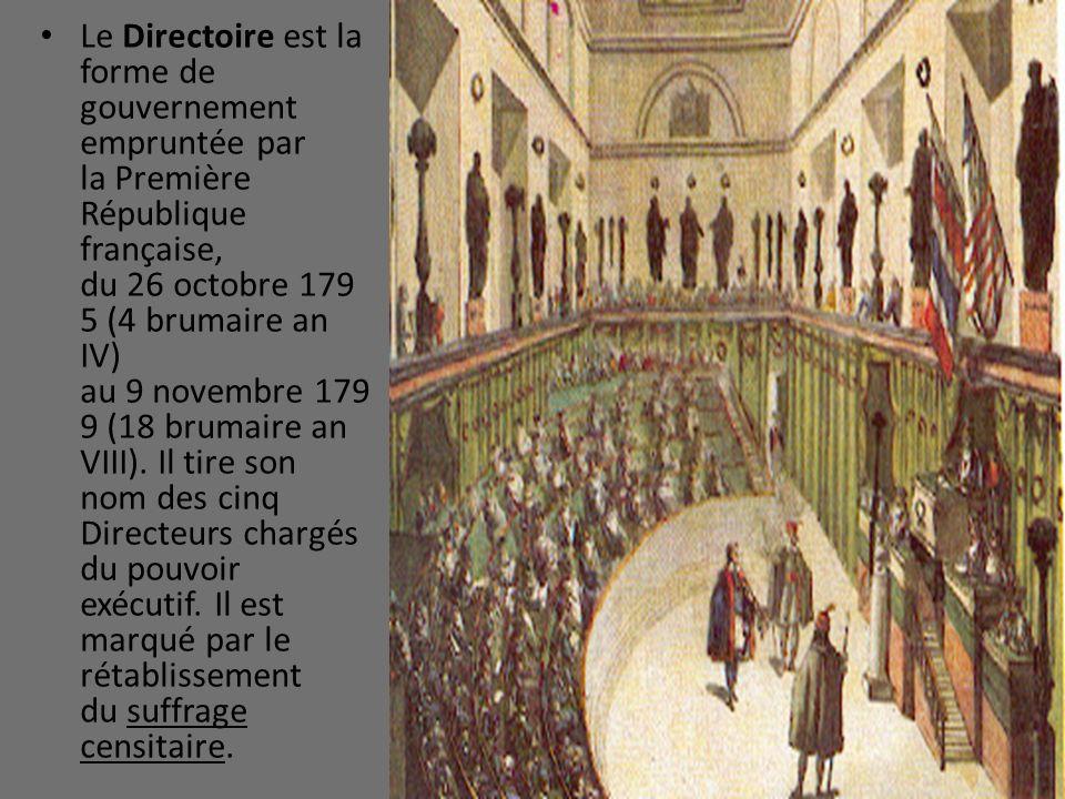 Le Directoire est la forme de gouvernement empruntée par la Première République française, du 26 octobre 1795 (4 brumaire an IV) au 9 novembre 1799 (18 brumaire an VIII).