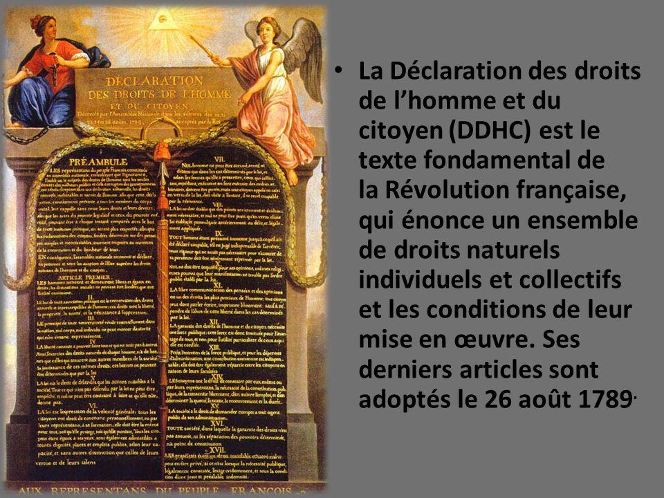 La Déclaration des droits de l'homme et du citoyen (DDHC) est le texte fondamental de la Révolution française, qui énonce un ensemble de droits naturels individuels et collectifs et les conditions de leur mise en œuvre.