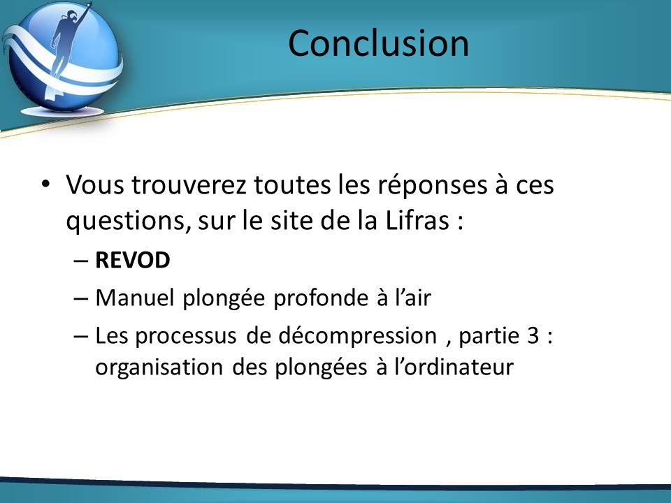 Conclusion Vous trouverez toutes les réponses à ces questions, sur le site de la Lifras : REVOD. Manuel plongée profonde à l'air.