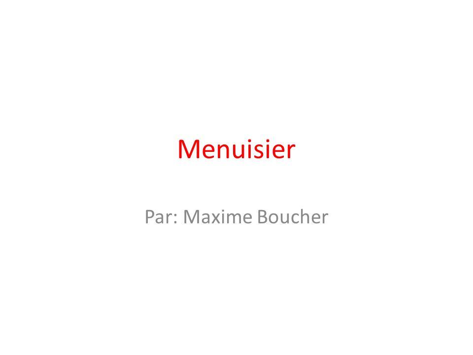 Menuisier Par: Maxime Boucher