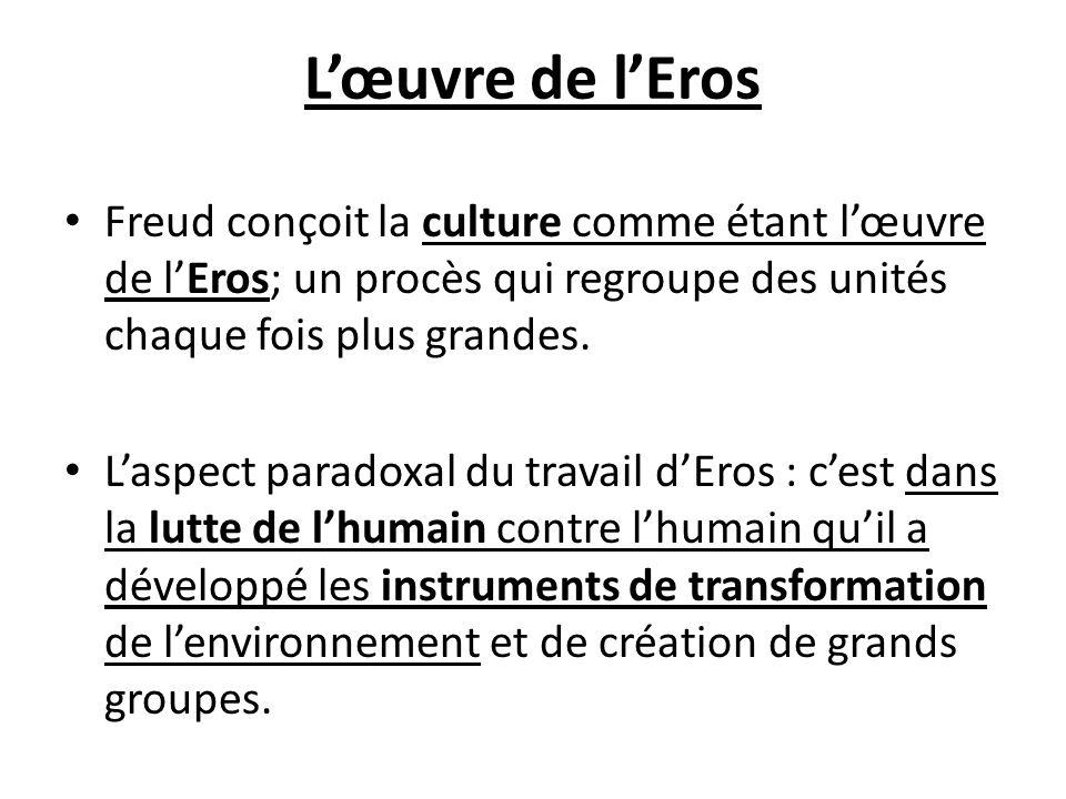 L'œuvre de l'Eros Freud conçoit la culture comme étant l'œuvre de l'Eros; un procès qui regroupe des unités chaque fois plus grandes.