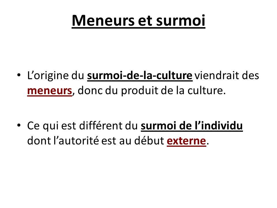 Meneurs et surmoi L'origine du surmoi-de-la-culture viendrait des meneurs, donc du produit de la culture.